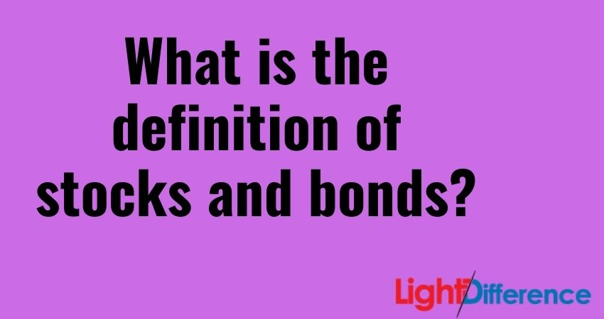 What is the definition of stocks and bonds