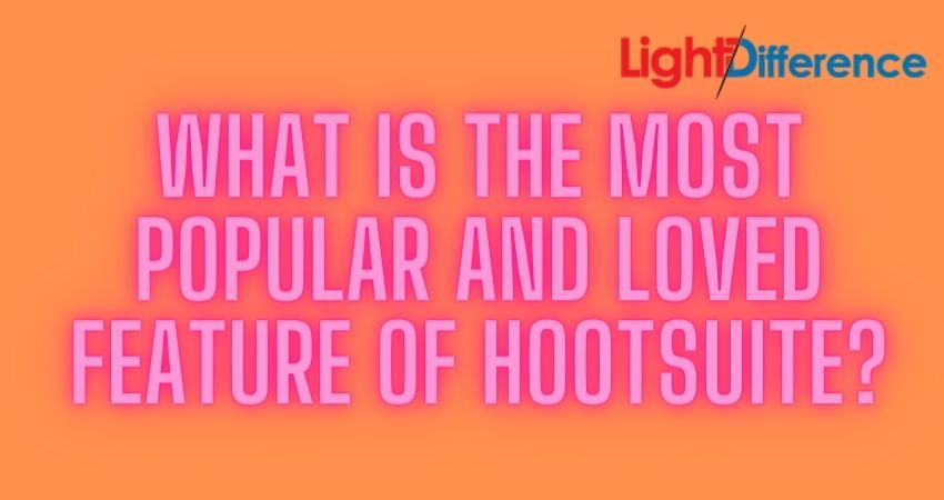 What is the most popular and loved feature of Hootsuite