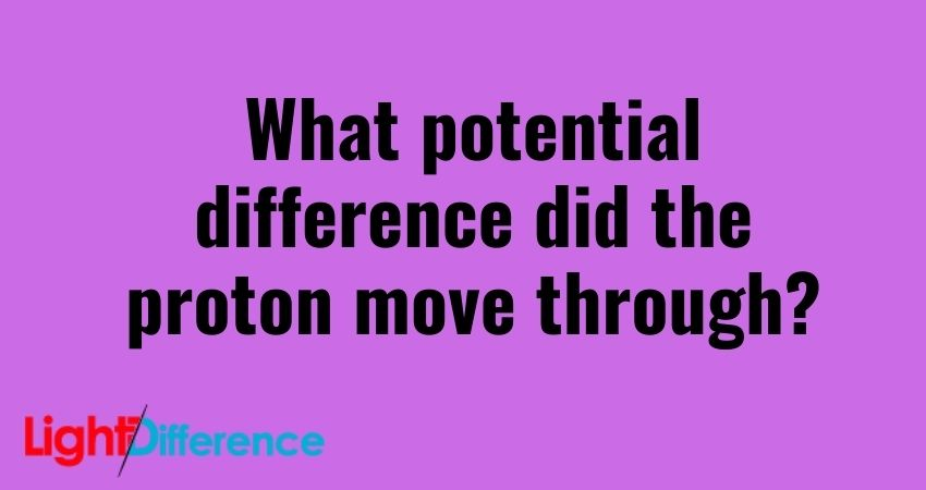What potential difference did the proton move through