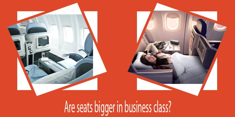 Are seats bigger in business class