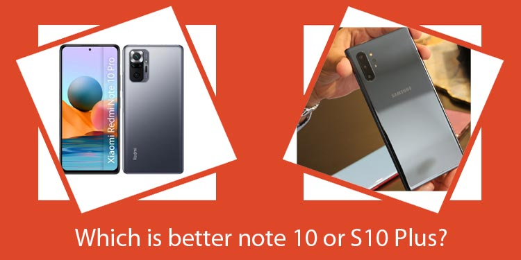 Which is better note 10 or S10 Plus