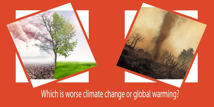 Which is worse climate change or global warming